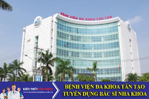 Bệnh Viện Tân Tạo Tuyển Dụng Bác Sĩ Nha Khoa