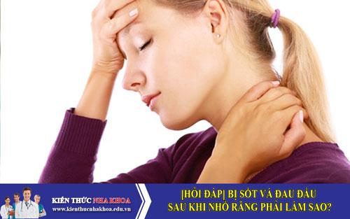 [HỎI ĐÁP] Bị sốt và đau đầu sau khi nhổ răng phải làm sao?