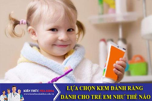 Lựa Chọn Kem Đánh Răng Dành Cho Trẻ Em Như Thế Nào
