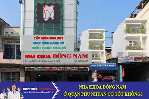 Nha Khoa Đông Nam Ở Quận Phú Nhuận Có Tốt Không?