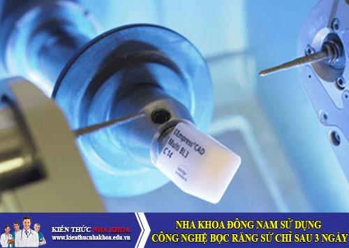 Nha Khoa Đông Nam Sử Dụng Công Nghệ Bọc Răng Sứ Chỉ Sau 3 Ngày