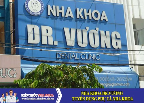 Nha Khoa Dr.Vương Tuyển Dụng Phụ Tá Nha Khoa