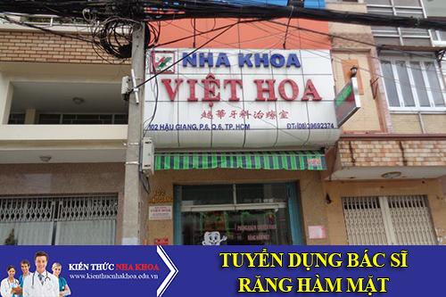 Nha Khoa Việt Hoa Tuyển Dụng Bác Sĩ Răng Hàm Mặt