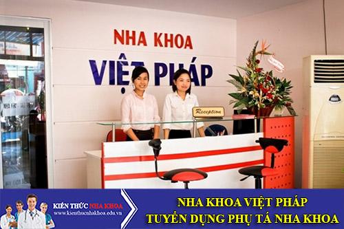 Nha khoa Việt Pháp Tuyển Dụng Phụ Tá Nha Khoa
