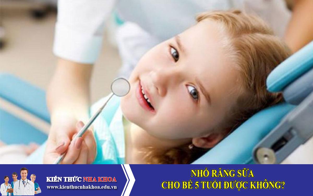 Nhổ răng sữa cho bé 5 tuổi được không?