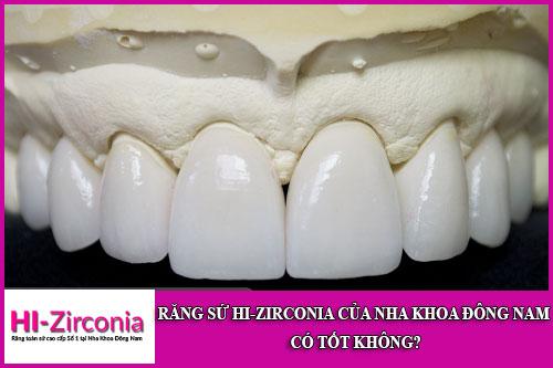 Răng Sứ HI-Zirconia Của Nha Khoa Đông Nam Có Tốt Không?