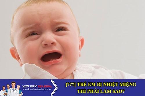 Trẻ em bị nhiệt miệng thì phải làm sao?