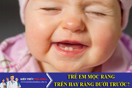 Trẻ Em Mọc Răng Trên Hay Răng Dưới Trước?